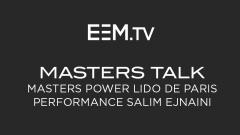 MASTERS TALK - Masters Power Lido de Paris - Salim Ejnaini
