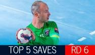 Top 5 Saves: Round 6